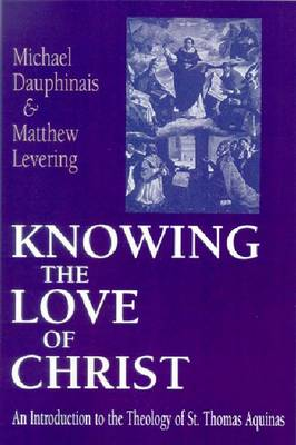 Knowing the Love of Christ: An Introduction to the Theology of St.Thomas Aquinas (Hardback)
