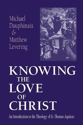 Knowing the Love of Christ: An Introduction to the Theology of St.Thomas Aquinas (Paperback)