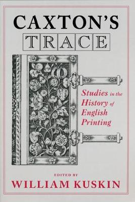 Caxton's Trace: Studies in the History of English Printing (Paperback)