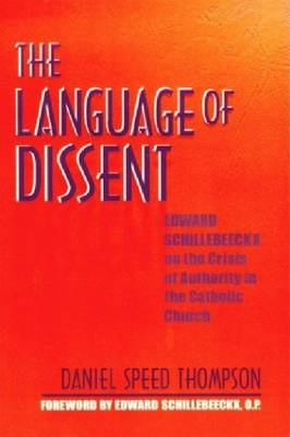 The Language of Dissent: Edward Schillebeeckx on the Crisis of Authority in the Catholic Church (Hardback)
