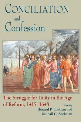 Conciliation and Confession: The Struggle for Unity in the Age of Reform,1415-1648 (Paperback)