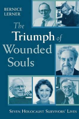 The Triumph of Wounded Souls: Seven Holocaust Survivors' Lives (Paperback)