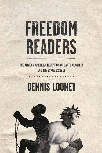 Freedom Readers: The African American Reception of Dante Alighieri and the Divine Comedy (Paperback)