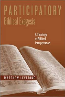 Participatory Biblical Exegesis: A Theology of Biblical Interpretation (Hardback)
