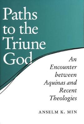 Paths to the Triune God: An Encounter Between Aquinas and Recent Theologies (Hardback)