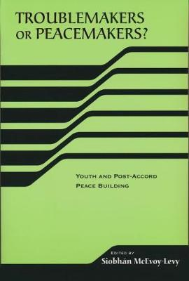 Troublemakers or Peacemakers?: Youth and Post-accord Peace Building (Paperback)