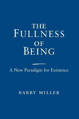 The Fullness of Being: A New Paradigm for Existence (Paperback)