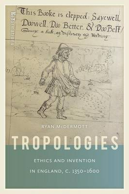 Tropologies: Ethics and Invention in England, c. 1350-1600 - ReFormations: Medieval and Early Modern (Paperback)