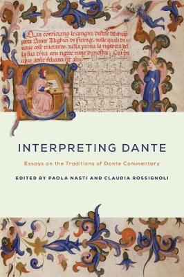 Interpreting Dante: Essays on the Traditions of Dante Commentary - The William and Katherine Devers Series in Dante and Medieval Italian Literature (Paperback)