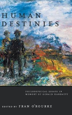 Human Destinies: Philosophical Essays in Memory of Gerald Hanratty (Hardback)