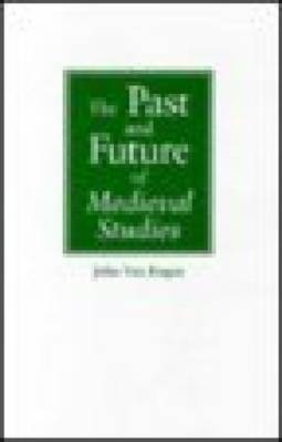 The Past and Future of Medieval Studies - Notre Dame Conferences in Medieval Studies (Paperback)