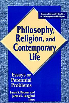 Philosophy, Religion and Contemporary Life: Essays on Perennial Problems - Boston University Studies in Philosophy & Religion (Paperback)