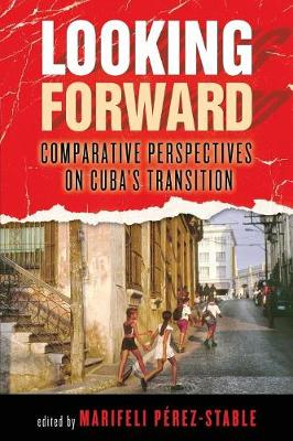 Looking Forward: Comparative Perspectives on Cuba's Transition (Paperback)