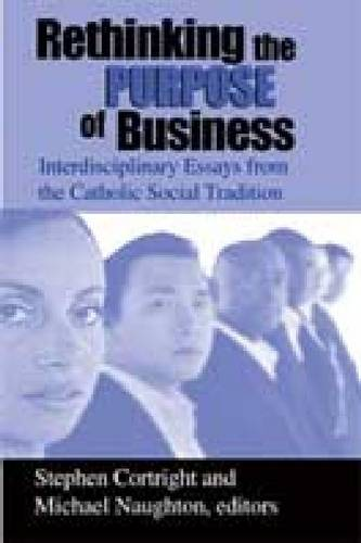Rethinking the Purpose of Business: Interdisciplinary Essays from the Catholic Social Tradition - Catholic Social Tradition (Hardback)