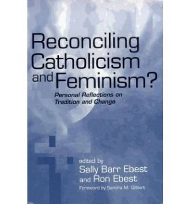 Reconciling Catholicism and Feminism?: Personal Reflections on Tradition and Change (Hardback)