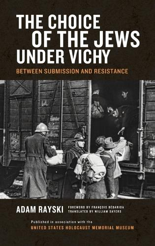 The Choice of the Jews Under Vichy: Between Submission and Resistance (Hardback)