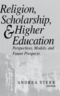 Religion, Scholarship and Higher Education: Perspectives, Models and Future Prospects - Erasmus Institute Books (Hardback)