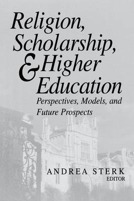 Religion, Scholarship and Higher Education: Perspectives, Models and Future Prospects - Erasmus Institute Books (Paperback)