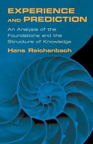 Experience and Prediction: An Analysis of the Foundations and the Structure of Knowledge (Paperback)