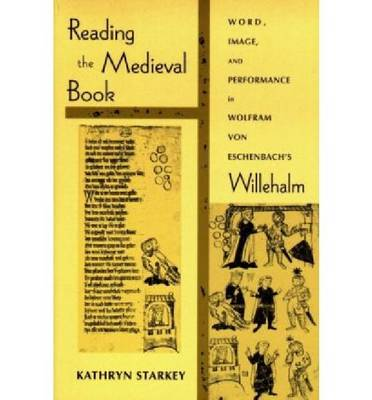 Reading the Medieval Book: Word, Image, and Performance in Wolfram Von Eschenbach's Willehalm - Poetics of Orality & Literacy (Hardback)