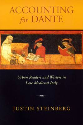 Accounting for Dante: Urban Readers and Writers in Late Medieval Italy (Paperback)