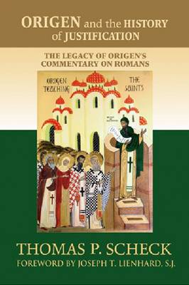 Origen and the History of Justification: The Legacy of Origen's Commentary on Romans (Hardback)