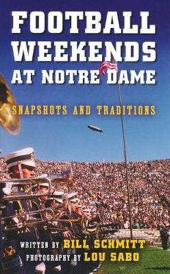 Football Weekends at Notre Dame: Snapshots and Traditions (Paperback)