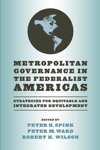 Metropolitan Governance in the Federalist Americas: Strategies for Equitable and Integrated Development (Paperback)