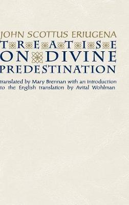 Treatise on Divine Predestination - Notre Dame Texts in Medieval Culture (Hardback)