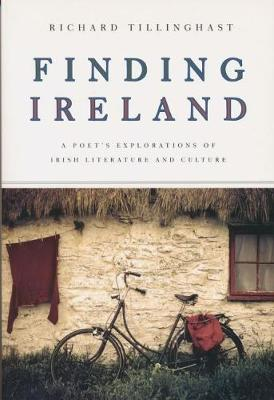 Finding Ireland: A Poet's Explorations of Irish Literature and Culture (Paperback)