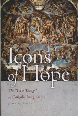 """Icons of Hope: The """"""""Last Things"""""""" in Catholic Imagination (Paperback)"""
