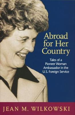 Abroad for Her Country: Tales of a Pioneer Woman Ambassador in the U.S. Foreign Service (Hardback)