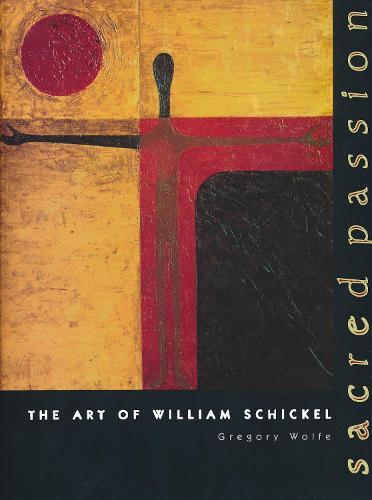 Sacred Passion: The Art of William Schickel (Hardback)