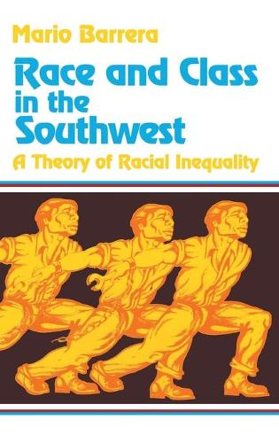 Race and Class in the Southwest: A Theory of Racial Inequality (Hardback)