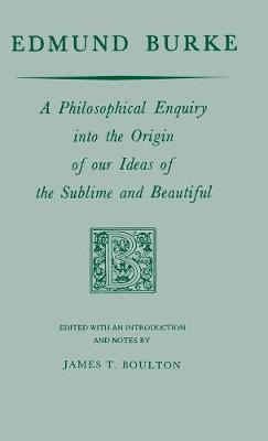Edmund Burke: A Philosophical Enquiry into the Origin of our Ideas of the Sublime and Beautiful (Hardback)