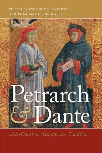 Petrarch and Dante: Anti-Dantism, Metaphysics, Tradition - William and Katherine Devers Series in Dante and Medieval Italian Literature (Hardback)
