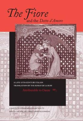 The Fiore and the Detto d'Amore: A Late-Thirteenth-Century Italian Translation of the Roman de la Rose Attributable to Dante Alighieri - William and Katherine Devers Series in Dante and Medieval Italian Literature (Hardback)