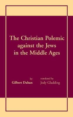 The Christian Polemic against the Jews in the Middle Ages (Hardback)