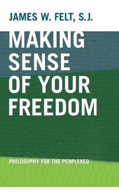 Making Sense of Your Freedom: Philosophy for the Perplexed (Hardback)
