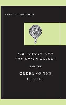 Sir Gawain and the Green Knight and the Order of the Garter (Hardback)