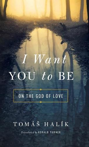 I Want You to Be: On the God of Love (Hardback)
