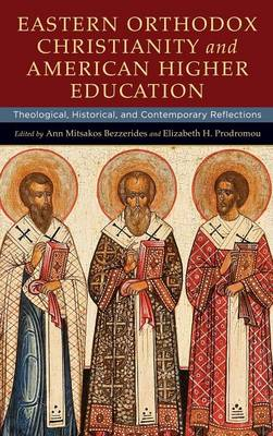 Eastern Orthodox Christianity and American Higher Education: Theological, Historical, and Contemporary Reflections (Hardback)