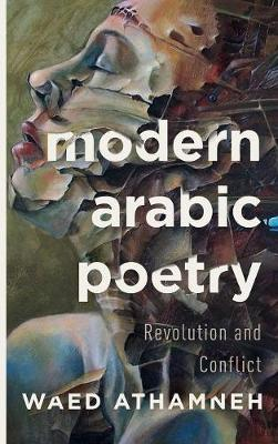 Modern Arabic Poetry: Revolution and Conflict (Hardback)