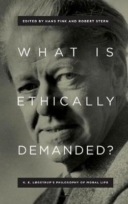 What Is Ethically Demanded?: K. E. Logstrup's Philosophy of Moral Life (Hardback)