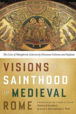 Visions of Sainthood in Medieval Rome: The Lives of Margherita Colonna by Giovanni Colonna and Stefania (Hardback)