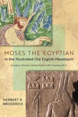 Moses the Egyptian in the Illustrated Old English Hexateuch (Hardback)