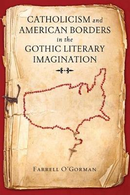 Catholicism and American Borders in the Gothic Literary Imagination (Hardback)