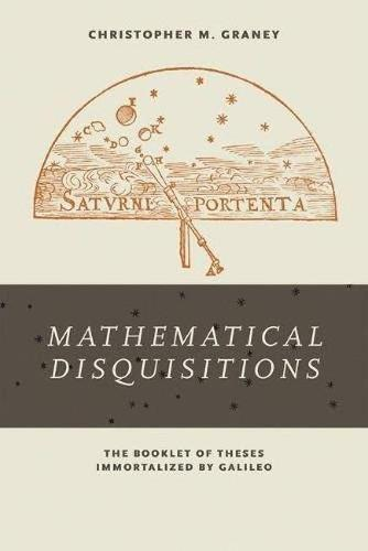 Mathematical Disquisitions: The Booklet of Theses Immortalized by Galileo (Hardback)