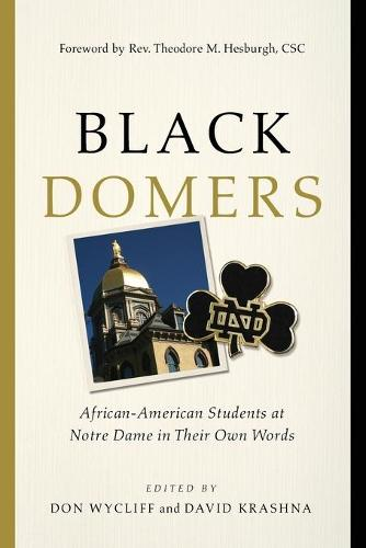 Black Domers: African-American Students at Notre Dame in Their Own Words (Paperback)