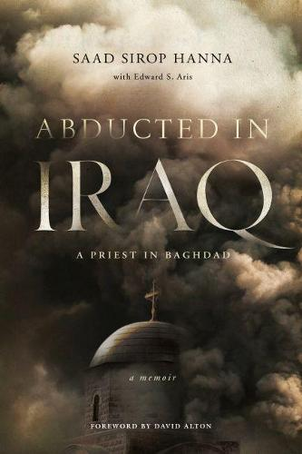 Abducted in Iraq: A Priest in Baghdad (Hardback)